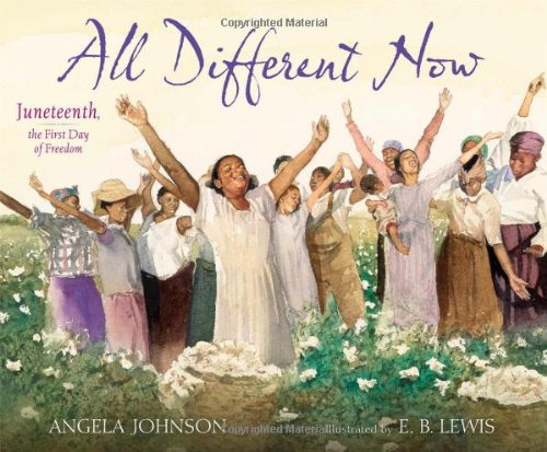 All Different Now: Juneteenth, the First Day of Freedom - Angela Johnson