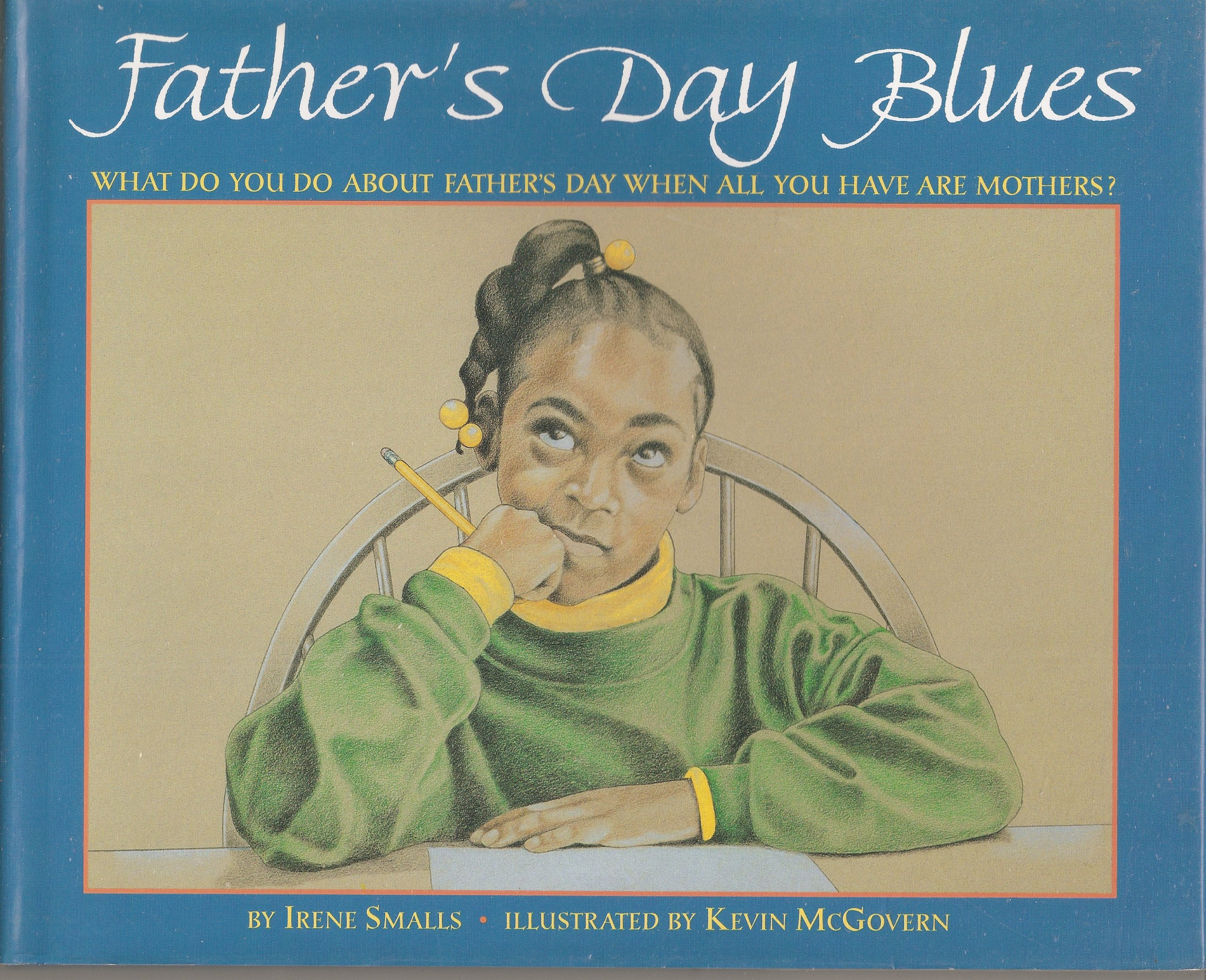 Father's Day Blues: What Do You Do About Father's Day When All You Have Are Mothers? - Irene Smalls