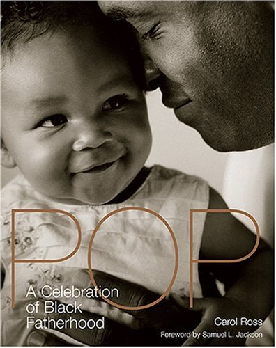 Pop: A Celebration of Black Fatherhood - Carol Ross