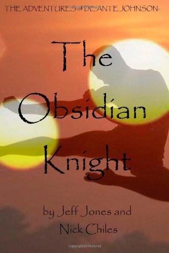 The Adventures of De'Ante Johnson: The Obsidian Knight – Mr. Jeff Jones & Nick Chiles