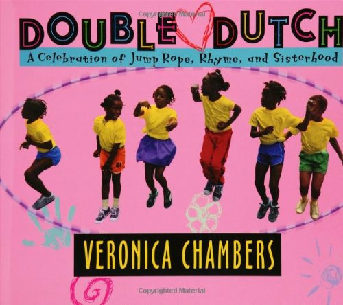 Double Dutch: A Celebration of Jump Rope, Rhyme, and Sisterhood – Veronica Chambers