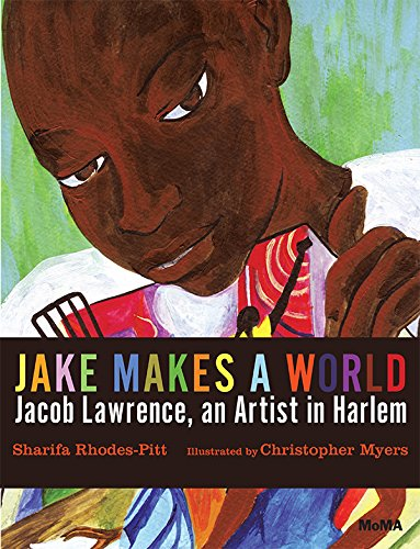 Jake Makes a World: Jacob Lawrence, A Young Artist in Harlem - Sharifa Rhodes-Pitts