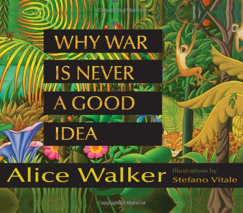 Why War Is Never a Good Idea – Alice Walker