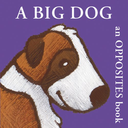 A Big Dog: An Opposites Book