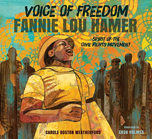 Voice of Freedom: Fannie Lou Hamer: The Spirit of the Civil Rights Movement - Carole Boston Weatherford