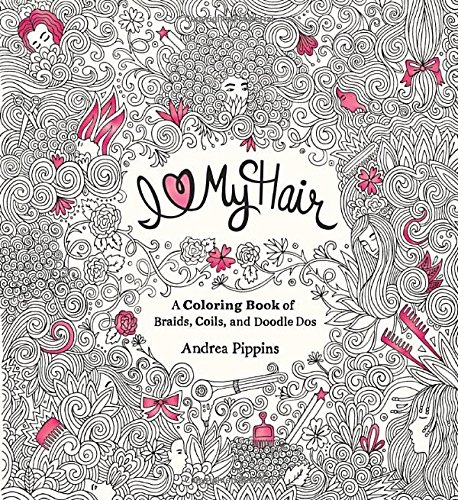 I Love My Hair: A Coloring Book of Braids, Buns, Crimps, Curls, and Doodle Dos - Andrea Pippins