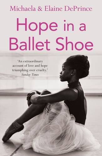 Hope in a Ballet Shoe: Orphaned by War, Saved by Ballet: An Extraordinary True Story – Michaela DePrince