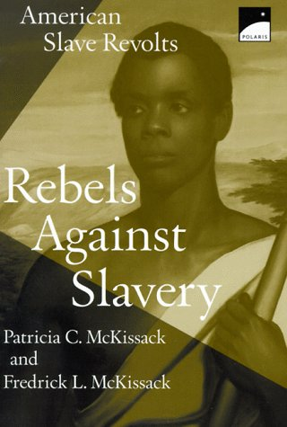 Rebels Against Slavery: American Slave Revolts – Patricia & Fredrick McKissack