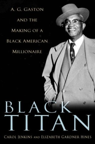Black Titan: A.G. Gaston and the Making of a Black American Millionaire – Carol Jenkins & Elizabeth Gardener Hines