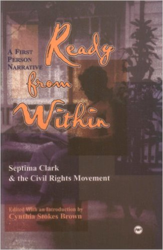 Ready from Within: Septima Clark & the Civil Rights Movement, A First Person Narrative - Septima Poinsette Clark