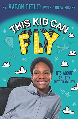This Kid Can Fly: It's About Ability (NOT Disability) - Aaron Philip w/Tonya Bolden