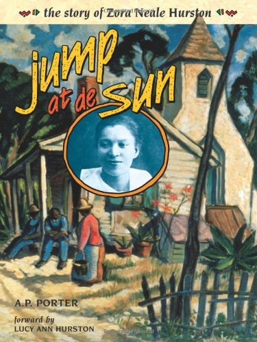 Jump at de Sun: The Story of Zora Neale Hurston – A. P. Porter