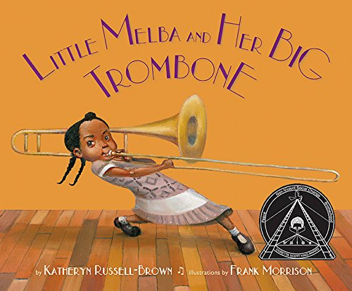Little Melba and Her Big Trombone – Katheryn Russell-Brown
