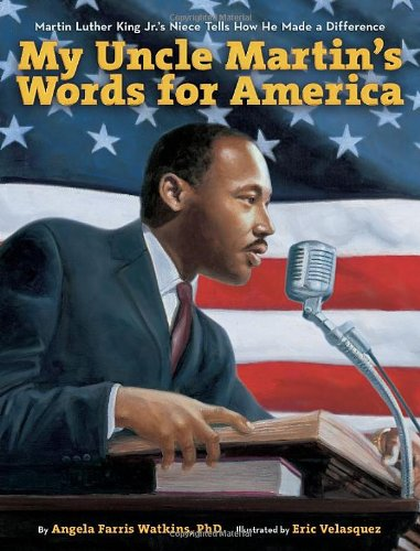 My Uncle Martin's Words for America: Martin Luther King Jr.'s Niece Tells How He Made a Difference - Angela Farris Watkins