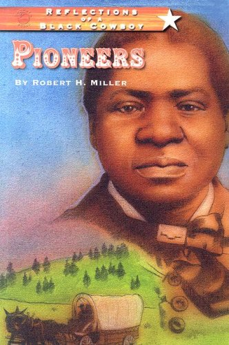 Reflections of a Black Cowboy: Pioneers - Robert H. Miller