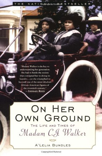 On Her Own Ground: The Life and Times of Madam C.J. Walker – A'Lelia Bundles