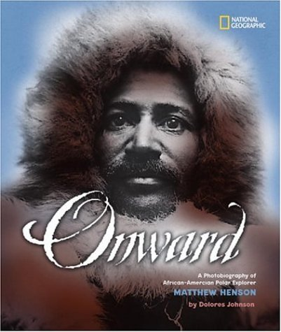 Onward: A Photobiography of African-American Polar Explorer Matthew Henson – Delores Johnson