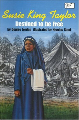 Susie King Taylor: Destined to Be Free – Denise Jordan