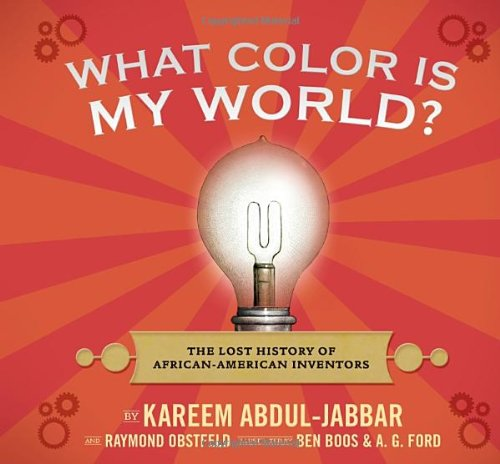 What Color Is My World?: The Lost History of African-American Inventors - Kareem Abdul Jabbar