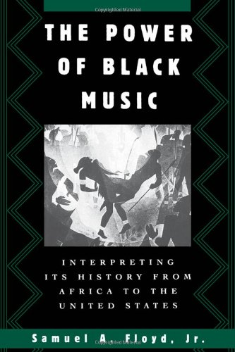 The Power of Black Music: Interpreting Its History from Africa to the United States – Samuel Floyd