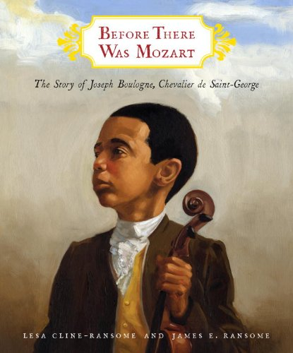 Before There Was Mozart:  The Story of Joseph Boulogne, Chevalier de Saint-George – Lesa Cline Ransome