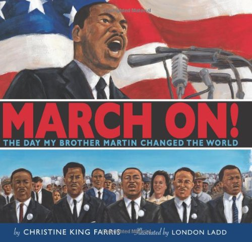 March On!: The Day My Brother Martin Changed the World – Christine King Farris