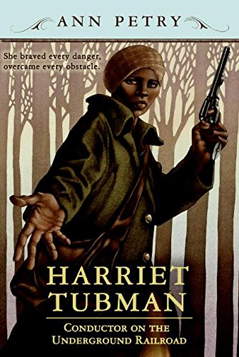 Harriet Tubman: Conductor on the Underground Railroad – Ann Petry