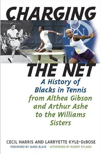 Charging the Net: A History of Blacks in Tennis from Althea Gibson and Arthur Ashe to the Williams Sisters – Cecil Harris