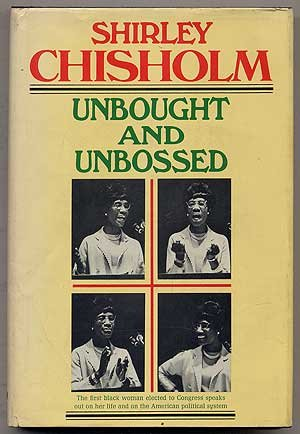 Unbought and Unbossed – Shirley Chisholm