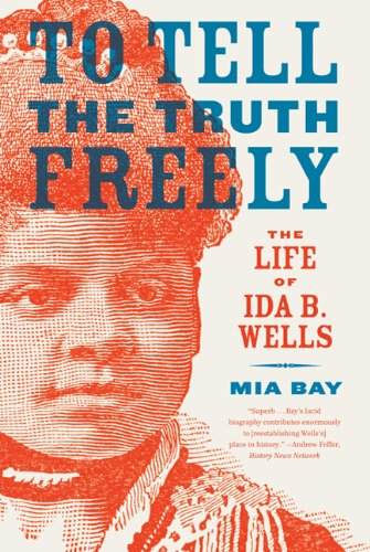 To Tell the Truth Freely: The Life of Ida B. Wells – Mia Bay