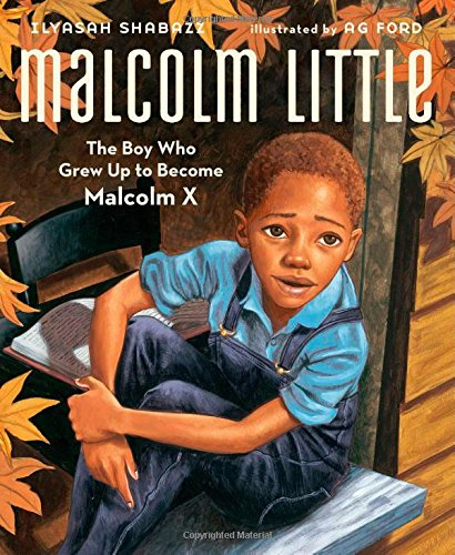 Malcolm Little: The Boy Who Grew Up to Become Malcolm X - Ilyasah Shabazz