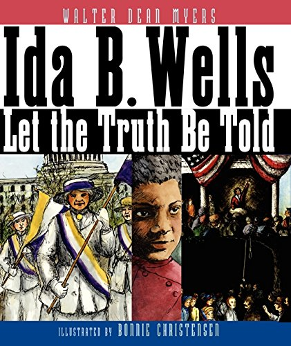 Ida B. Wells: Let the Truth Be Told – Walter Dean Myers