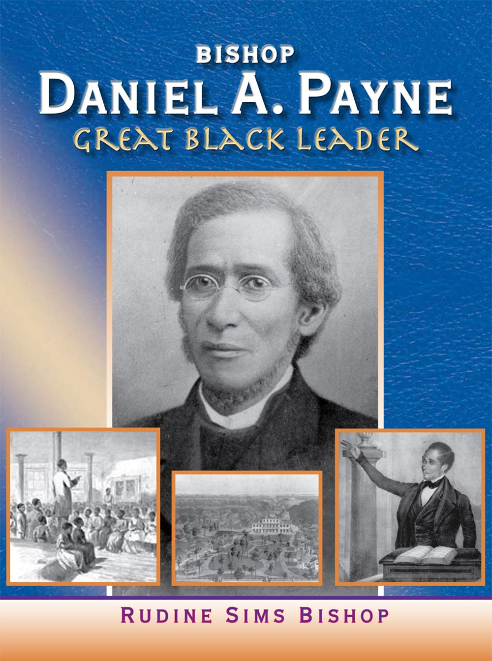 Bishop Daniel A. Payne: Great Black Leader – Dr. Rudine Sims Bishop