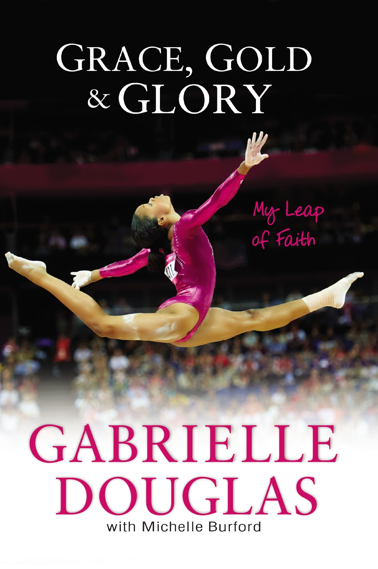 Grace, Gold, and Glory My Leap of Faith - Gabrielle Douglas w/Michelle Burford