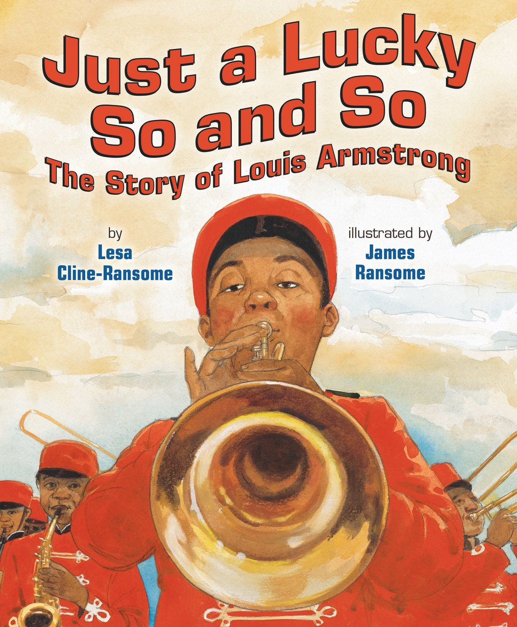 Just a Lucky So and So: The Story of Louis Armstrong - Lesa Cline-Ransome