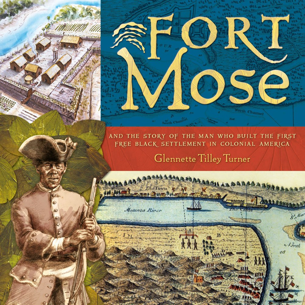 Fort Mose: And the Story of the Man Who Built the First Free Black Settlement in Colonial America – Glennette Tilly Turner