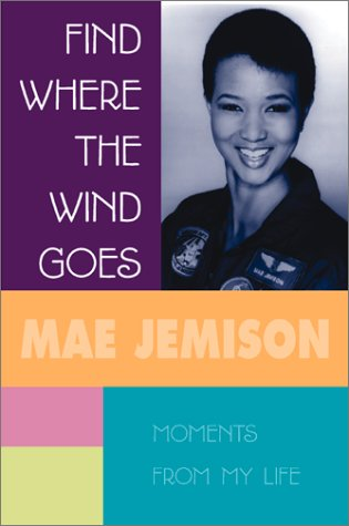 Find Where the Wind Goes: Moments from My Life – Dr. Mae Jemison