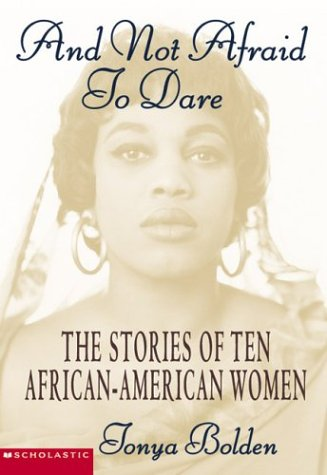And Not Afraid To Dare: The Stories of Ten African-American Women – Tonya Bolden