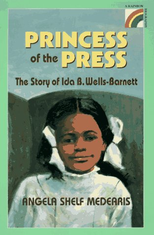 The Princess of the Press: The Story of Ida B. Wells-Barnett – Angela Shelf Medearis
