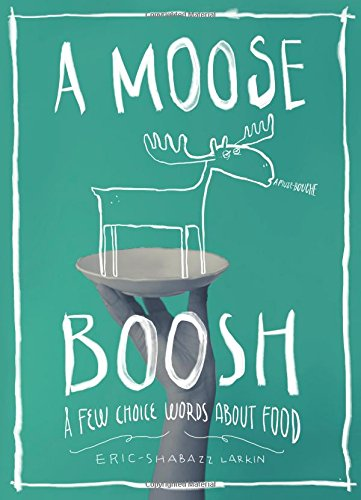 A Moose Boosh: A Few Choice Words About Food – Eric Shabazz Larkin