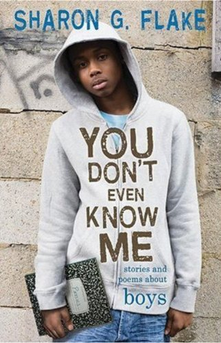 You Don't Even Know Me: Stories and Poems About Boys – Sharon Flake
