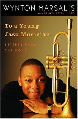 To a Young Jazz Musician: Letters from the Road – Wynton Marsalis