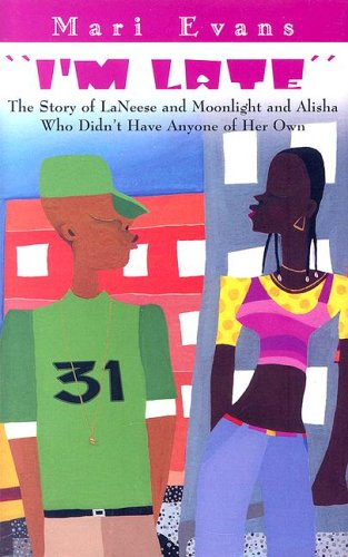 I'm Late: The Story of Laneese and Moonlight and Alisha Who Didn't Have Anyone of Her Own - Mari Evans