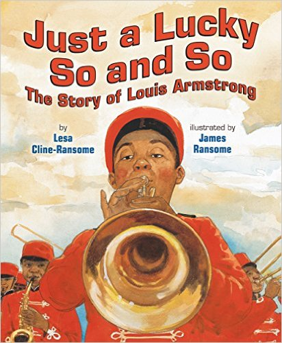 Just a Lucky So and So: The Story of Louis Armstrong – Lesa Cline Ransome