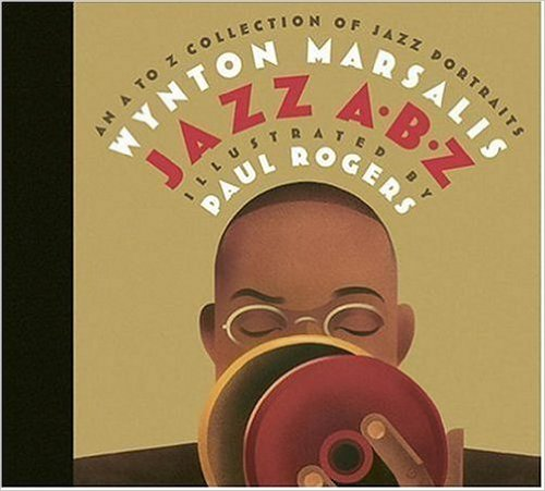Jazz ABZ: An A to Z Collection of Jazz Portraits – Wynton Marsalis