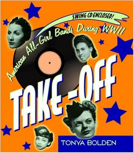 Take-Off: American All-Girl Bands During World War II – Tonya Bolden
