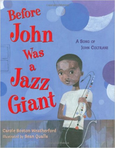 Before John Was a Jazz Giant: A Song of John Coltrane – Carole Boston Weatherford