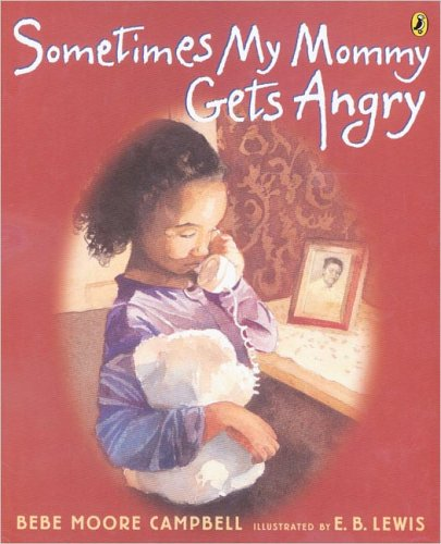 Sometimes My Mommy Gets Angry – Bebe Moore Campbell