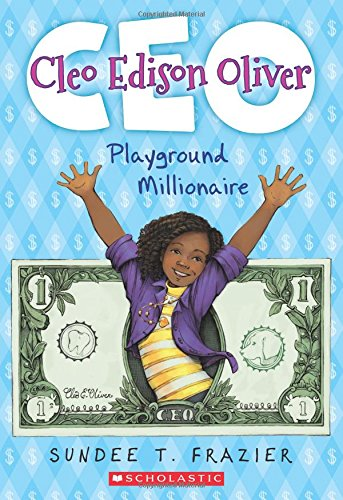CEO: Cleo Edison Oliver, Playground Millionaire - Sundee T. Frazier