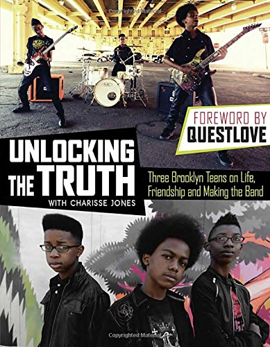 Unlocking the Truth: Three Brooklyn Teens on Life, Friendship and Making the Band – Unlocking the Truth & Charisse Jones